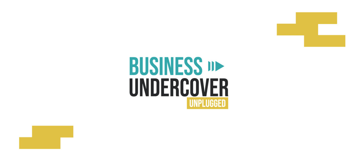 Business Undercover Unplugged